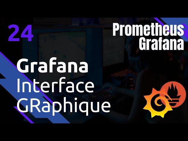 GRAFANA - 24. PRESENTATION DE L'INTERFACE GRAPHIQUE