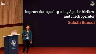 Improve data quality using Apache Airflow and check operator - Sakshi Bansal