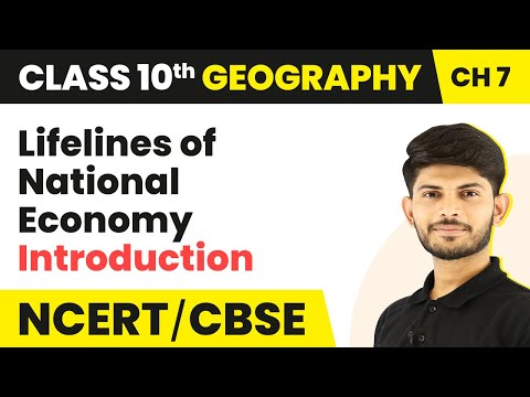 Introduction - Lifelines of National Economy | Class 10 Geography