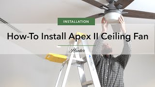 How to Install the Apex 2 Fan from Hunter