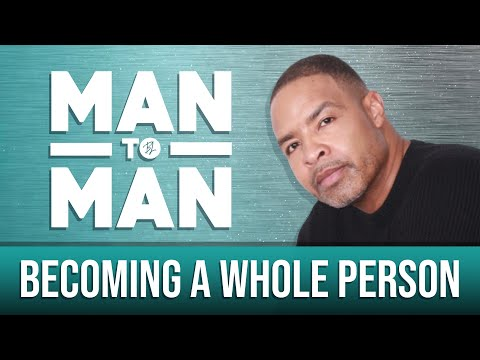 Man to Man: Becoming a Whole Person | Mike Hill | A Black Love Wellness Series