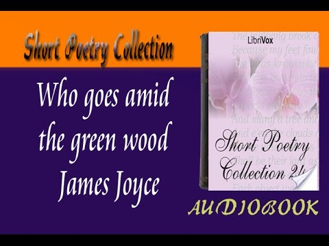 Who goes amid the green wood James Joyce Audiobook Short Poetry