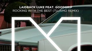 Laidback Luke, Goodgrip - Rocking With The Best (Tujamo Remix)