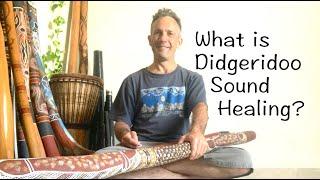 What is Didgeridoo Sound Healing?