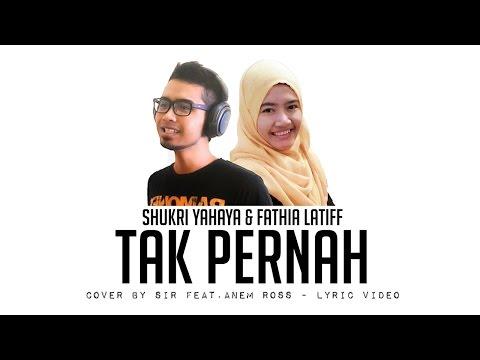 SHUKRI YAHAYA & FATHIA LATIFF - Tak Pernah - (Cover by SIR feat. Anem Ross) [VIDEO LYRIC]