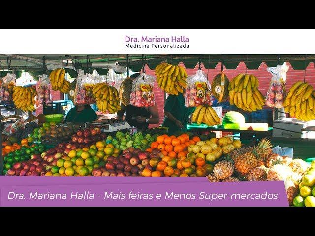 Mais Feiras e Menos Supermercados - Dra. Mariana Halla