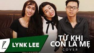 Lynk Lee - Từ Khi Con Là Mẹ (Cover)