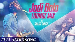 Arijit Singh   Romantic Track   Jodi Bolo   Lounge Mix   Yash   Nusrat   Arindom   Birsa Dasgupta