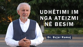 Udhëtimi im nga ateizmi në besim | Dr. Bujar Ramaj