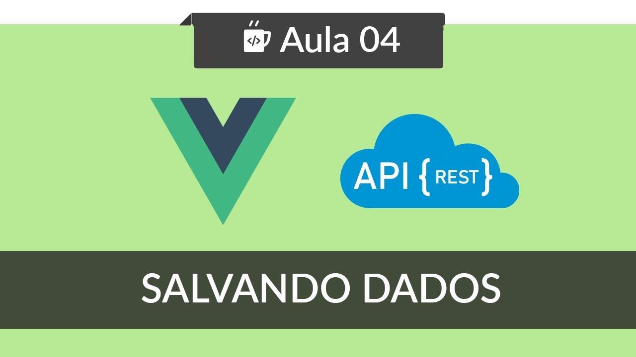 VueJS - Consumindo API REST - #04 - Salvando dados com Axios POST