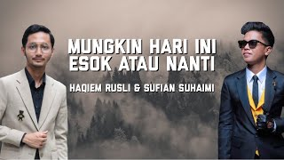 Haqiem Rusli & Sufian Suhaimi - Mungkin Hari Ini Esok Atau Nanti (Lirik)