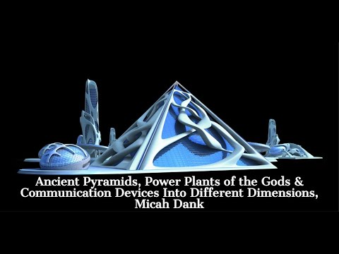 Ancient Pyramids, Power Plants of the Gods & Communication Devices to Different Dimensions
