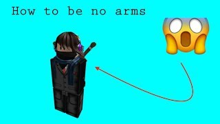 HOW TO HAVE NO ARMS ON ROBLOX T_T [ROBLOX]