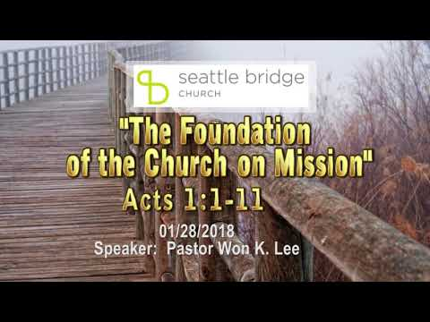 """""""The Foundation of the Church on Mission"""" [ Acts 1:1-11] Speaker: Pastor Won K. Lee 2018.1.28"""