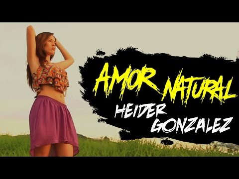 AMOR NATURAL - HEIDER GONZALEZ