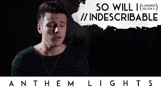 So Will I (100 Billion X) / Indescribable | Anthem Lights