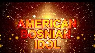 Repeat youtube video American Bosnian Idol 2015