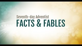 Seventh-day Adventist Facts & Fables