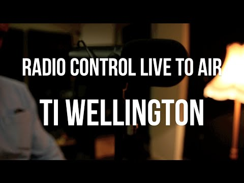 Ti Wellington | Live To Air - Radio Control