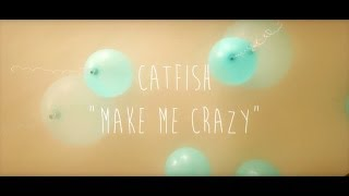 Catfish - Make Me Crazy - Official Video