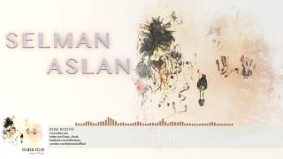 Selman Aslan Plemoriye [ Esqe Roştiye © 2016 Z Müzik ]