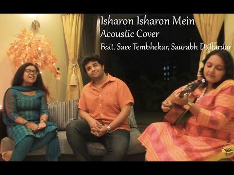 Isharon Isharon Mein | Acoustic Cover | Ft. Saee Tembhekar, Saurabh Daftardar, Radhika Anturkar