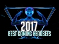Top 5 Gaming Headsets for 2017 (Pro)