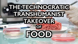The Technocratic, Transhumanist Total Takeover of Food