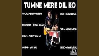 Tumne Mere Dil Ko (feat. Dhruv Kumar)
