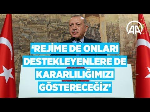 Cumhurbaşkanı Erdoğan: Rejime de onları destekleyenlere de kararlılığımızı göstereceğiz