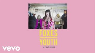 Foxes - Youth (Le Youth Remix) [Audio]