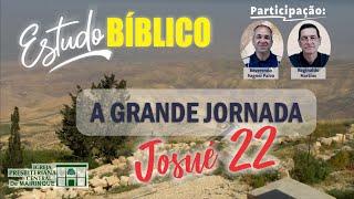Estudo Bíblico | A Grande Jornada | Capítulo 22 | 12/08/2020