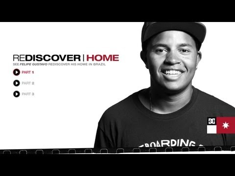 DC SHOES: REDISCOVER HOME - FELIPE GUSTAVO - PART 1