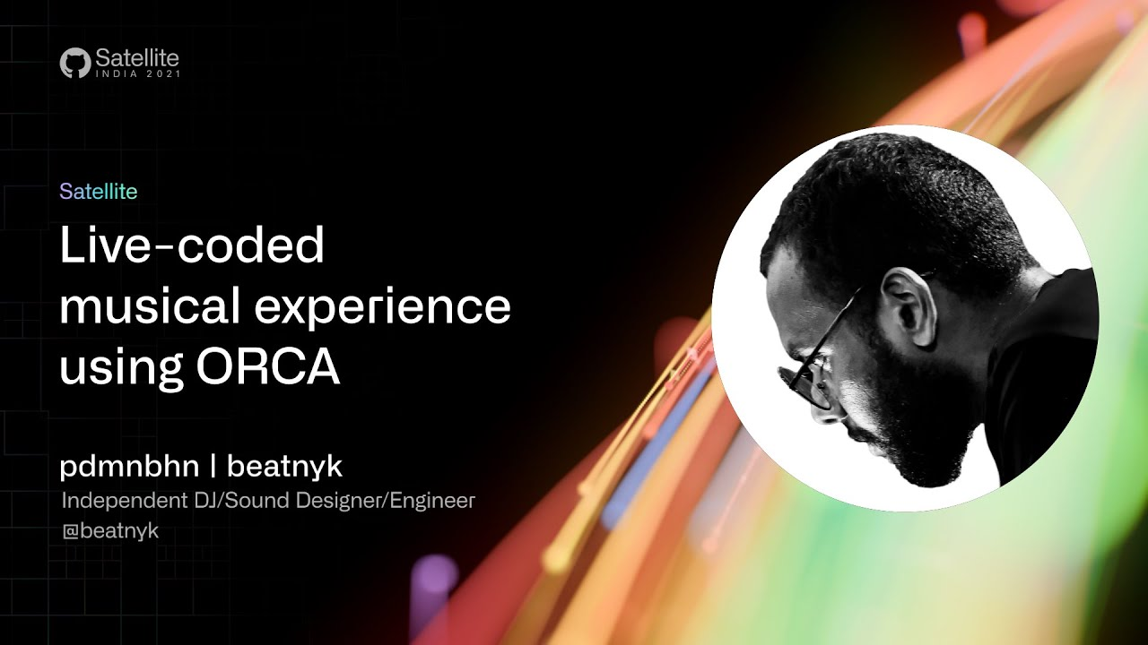 GitHub Satellite India 2021 - Opening performance: live-coded musical experience using ORCA