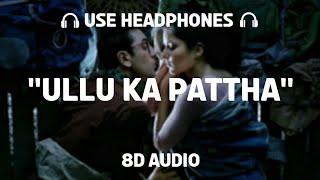 Ullu Ka Pattha (8D AUDIO) - Arijit Singh  Nikhita Gandhi   Jagga Jasoos