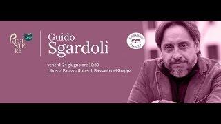 Guido Sgardoli - Rassegna letteraria RESISTERE, Bassano del Grappa, 24 giugno 2016