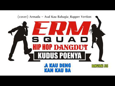 ASAL KAU BAHAGIA By ERM SQUAD _ Hip Hop Dangdut Version [COVER ARMADA]