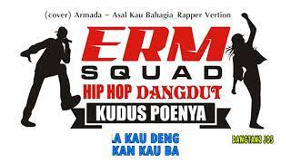 ASAL KAU BAHAGIA By ERM SQUAD _ Hip Hop Dangdut Version [COVER ARMADA]