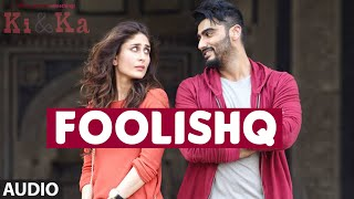 FOOLISHQ Full Song (Audio) | KI & KA | Arjun Kapoor, Kareena Kapoor | Armaan Malik, Shreya Ghoshal