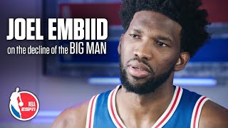 Joel Embiid's exclusive ESPN interview on the decline of the Big Man in the NBA