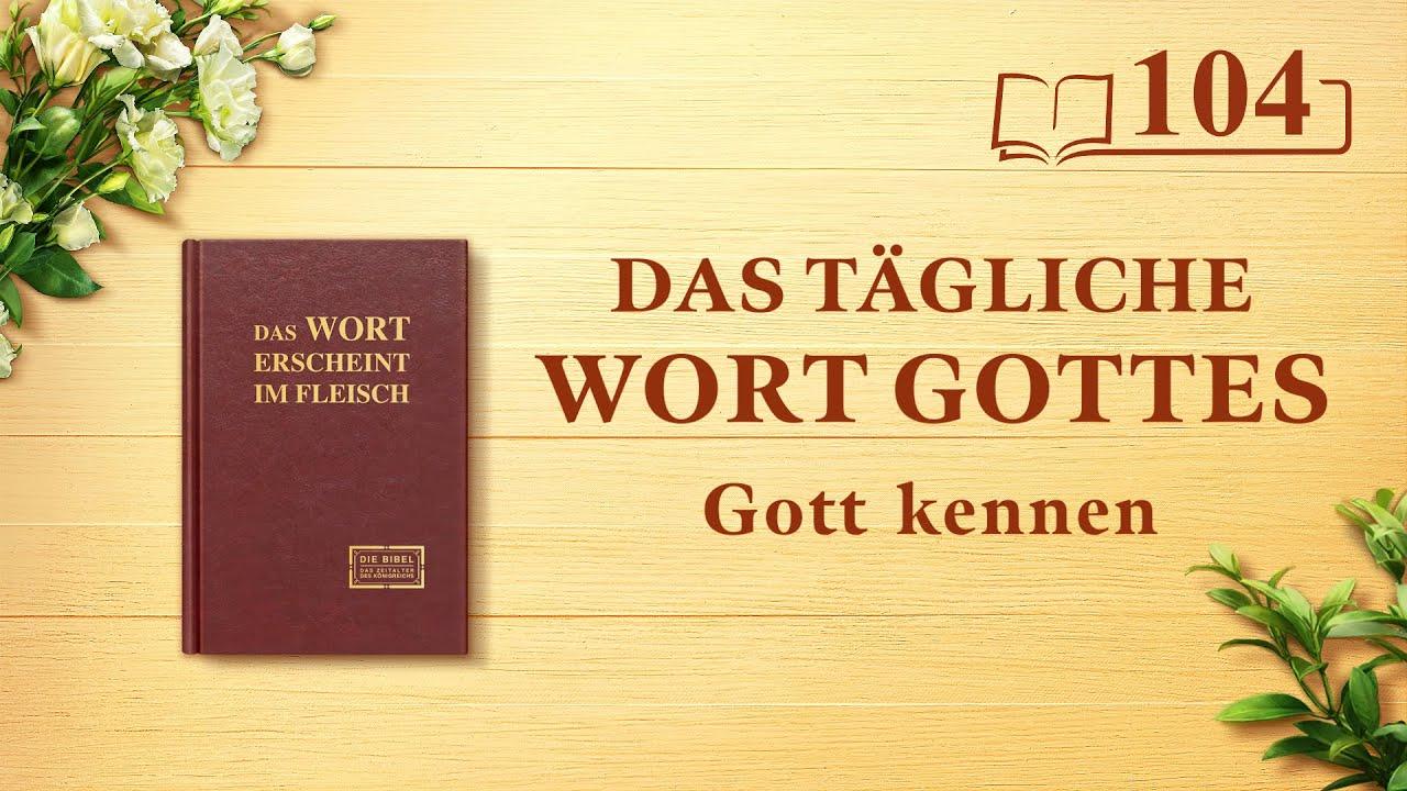 """Das tägliche Wort Gottes   """"Gott Selbst, der Einzigartige II""""   Auszug 104"""