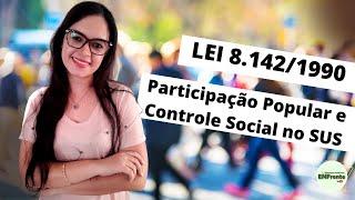 LEI 8.142/90: Participação Popular e Controle Social no SUS (Profa. Juliana Mello)