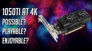 4k Gaming On The $139 GTX 1050 Ti