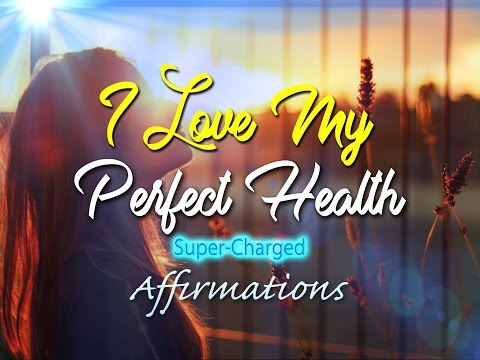 I Love My Perfect Health  - I Radiate Good Health - Superhealth-Charged Affirmations