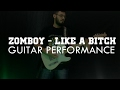 ZOMBOY - LIKE A BITCH/GUITAR PERFORMANCE
