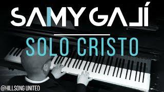 Samy Galí Piano - None but Jesus // Solo Cristo - (Solo Piano Cover | Hillsong)