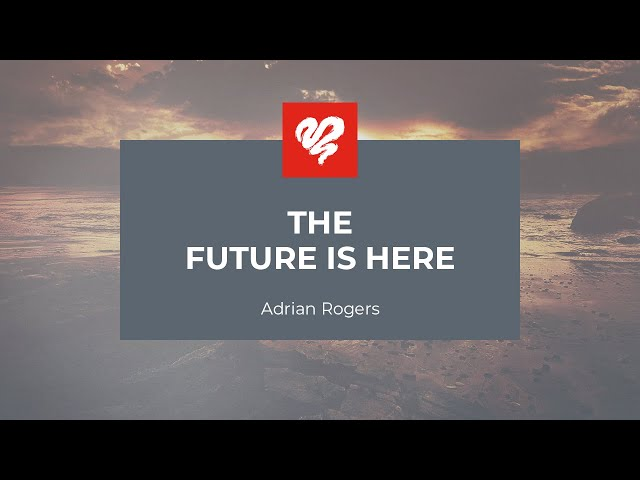Adrian Rogers: The Future is Here #2333