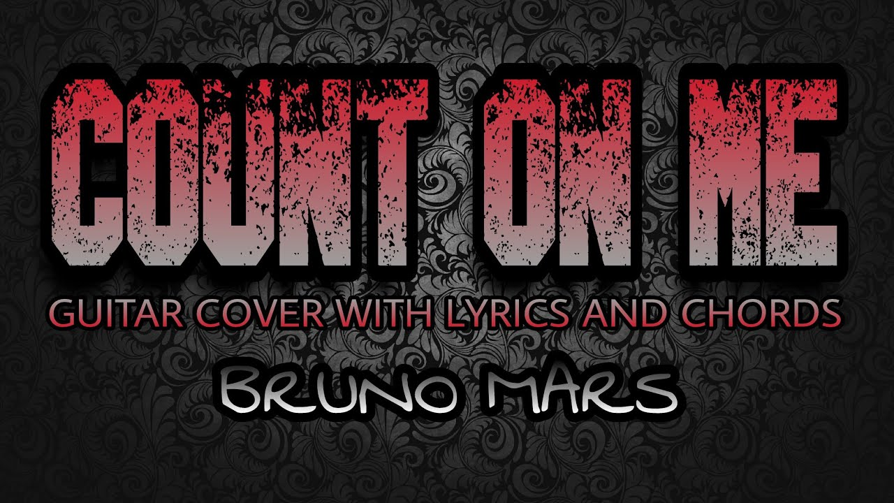 Count On Me Bruno Mars Guitar Cover With Lyrics Chords Youtube