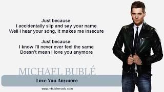 MIchael Bublé - Love You Anymore [Lyrics]