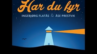 Har du fyr - Ingebjørg Flatås og Åse Prestvik